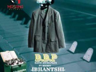 Davic Duss Pluss (D.D.P) Ft. Mickey Ibhantshi Mp3 Download