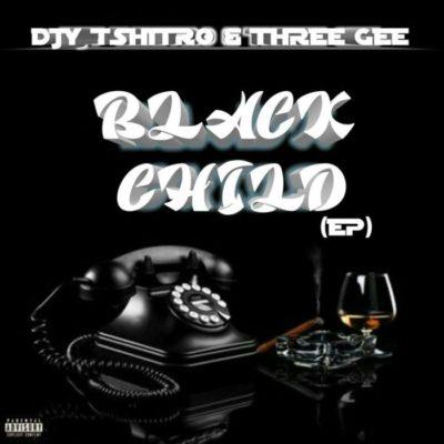 Djy Tshitro & Three Gee Black Child EP Zip Download