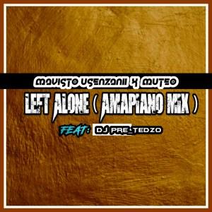 Mavisto Usenzani & Muteo Ft. Dj Pre_Tedzo Left Alone (Amapiano mix) Mp3 Download