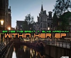 Sir Vee The Great & BlaQ Afro-Kay Within Her Zip EP Download