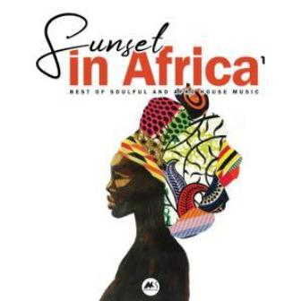 Sunset in Africa Vol.1 (Best Of Soulful and Afro House Music) Mp3 Download