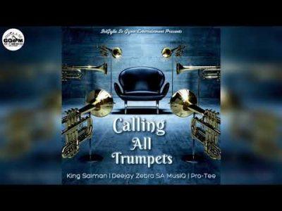 King Saiman Ft Deejay Zebra SA MusiQ & Pro Tee Calling All Trumpets Mp3 Download