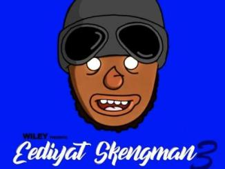 Wiley Eediyat Skengman 3 Mp3 Download