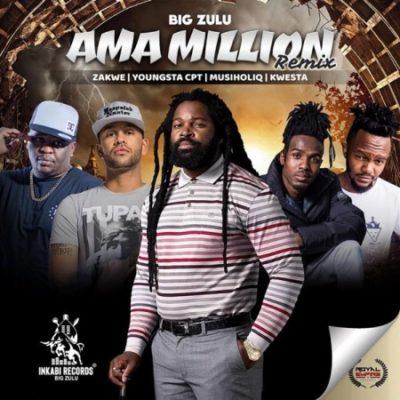 big zulu ama million remix ft zakwe youngsta cpt musiholiq kwesta mp fakaza