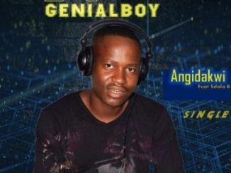 DJ GenialBoy Angidakwi Ft. Sdala B Mp3 Download