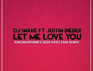 DJ Snake Let Me Love You Ft. Justin Bieber (KingMartin88's 2020 AFRO EDM) Mp3 Download