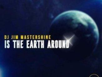 Dj Jim Mastershine Is The Earth Around Mp3 Download