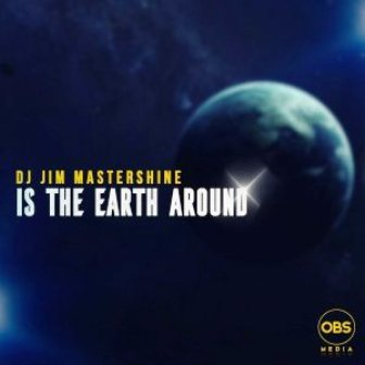 Dj Jim Mastershine Is The Earth Around Mp3 Download