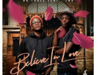 Dr Thulz Believe In Love Ft. TNS Mp3 Download
