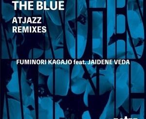 Fuminori Kagajo & Jaidene Veda The Blue (Atjazz Remixes) Zip Download