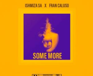 Ishmiza SA Some More feat. Fran Caluso Mp3 Download