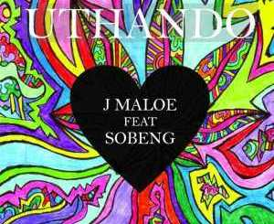 J Maloe Uthando Ft. Sobeng Mp3 Download