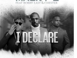 Macky2 Ft. Bobby East x Chester I Declare Mp3 Download
