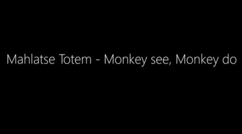 Mahlatse Totem Monkey see Monkey do Mp3 Download