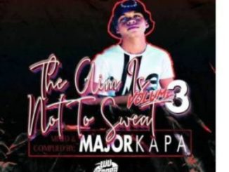 Major Kapa The Aim Is Not To Sweat Vol. 03 Mp3 Download