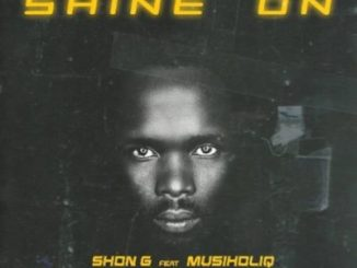 Shon G Shine On ft. MusiholiQ Mp3 Download