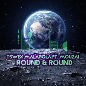Tswex Malabola & Mouzai Round And Round (Afro Mix) Mp3 Download