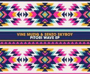Vine Muziq & Senzo SkyBoy Pitori Wave EP Zip Download