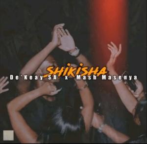 De'Keay Shikisha Ft. Mash Masenya Mp3 Download