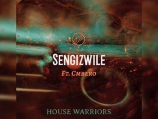 House Warriors Sengizwile Ft. Cmbero Mp3 Download
