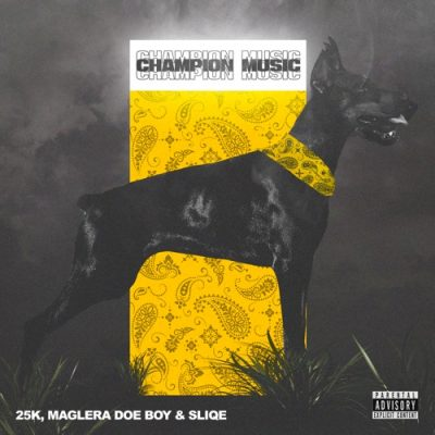 25K, Maglera Doe Boy & DJ Sliqe Champion Music EP Zip Download