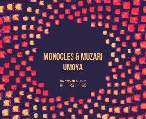 Monocles & Muzari Umoya EP Zip Download
