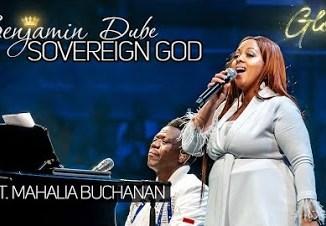 Benjamin Dube Sovereign God ft. Mahalia Buchanan Video Download