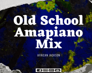 African Jackson Old School Amapiano Mix Mp3 Download Fakaza