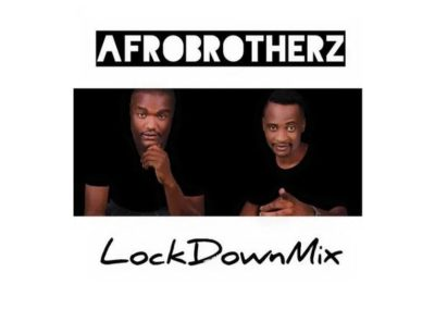 Afro Brotherz Lockdown Mix Mp3 Download