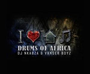 DJ Nkabza & Vanger Boyz Drums of Africa Mp3 Download