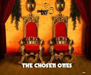 Eminent Boyz The Chosen Ones Album Zip Download Fakaza