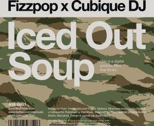 Fizzpop & Cubique DJ Iced Out Soup Mp3 Download