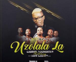 Gabriel YoungStar UZOLALA LA Mp3 Download