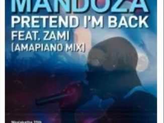 Mandoza Pretend I'm Back Mp3 Download Ft. Zami Fakaza