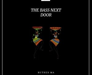 Ruthes MA The Bass Next Door Mp3 Download