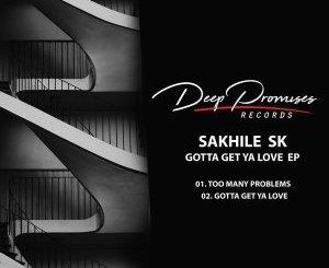 Sakhile SK Gotta Get Ya Love Ep Zip Download Fakaza