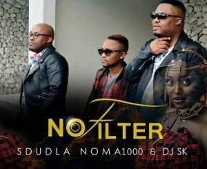 Sdudla Noma1000 & DJ SK No Filter Mp3 Download Fakaza