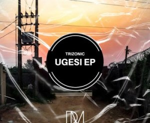 Trizonic Ugesi EP Zip Download