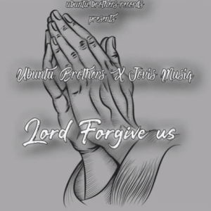 Ubuntu Brothers Lord Forgive us Mp3 Download