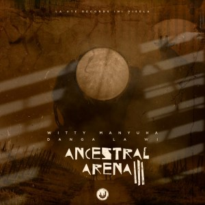 Witty Manyuha Ancestral Arena III: Danga La Wi EP Zip Download