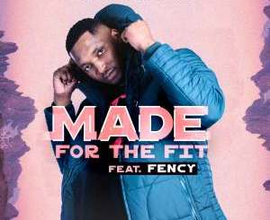 DJ Fortee Made For The Fit (feat. Fency) Mp3 Download