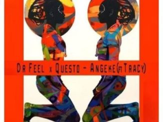 Dr Feel & Questo Ft. Tracey Angeke Mp3 Download Fakaza