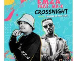Emza Crossnight Ft. Ma-E Mp3 Download Fakaza