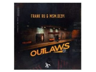 Frank Ru & MSM.DE94 Outlaws EP Zip Download Fakaza