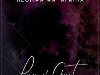 Hlokwa Wa Afrika Passion of Christa Mp3 Download Fakaza
