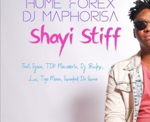 Hume Forex & DJ Maphorisa Shayi Stiff ft. Sjava, TDK Macassete, DJ Buckz & Lui Mp3 Download