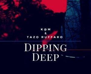 K@M & Tazo Ruffaro Dipping Deep Ep Zip Download Fakaza