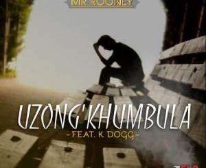 Download Mr Rooney Uzong'khumbula Mp3 Fakaza