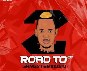 Download Pablo Le Bee Road To Gangster MusiQ II Ep Zip Fakaza