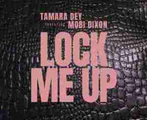 Tamara Dey Lock Me Up Mp3 Download Fakaza